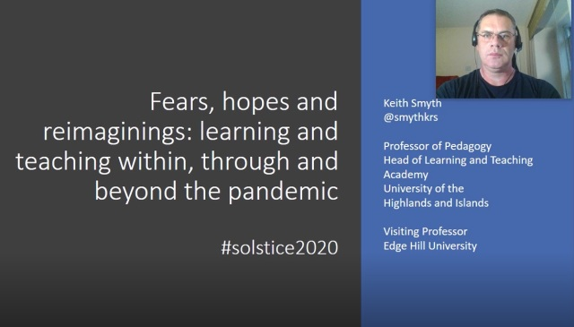 Screen shot of title slide for recorded video presentation on the topic 'Fears, hopes and reimaginings: learning and teaching within, through and beyond the pandemic'